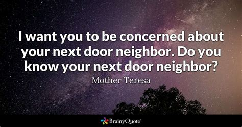 I want you to be concerned about your next door neighbor